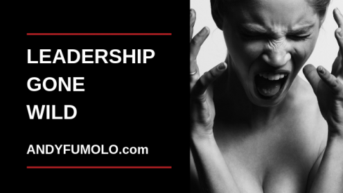 leadership out of control Andy Fumolo